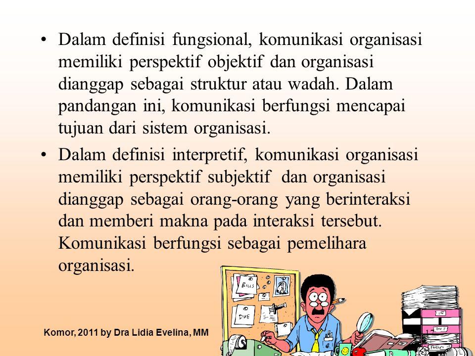 Dalam definisi fungsional, komunikasi organisasi memiliki perspektif objektif dan organisasi dianggap sebagai struktur atau wadah. Dalam pandangan ini