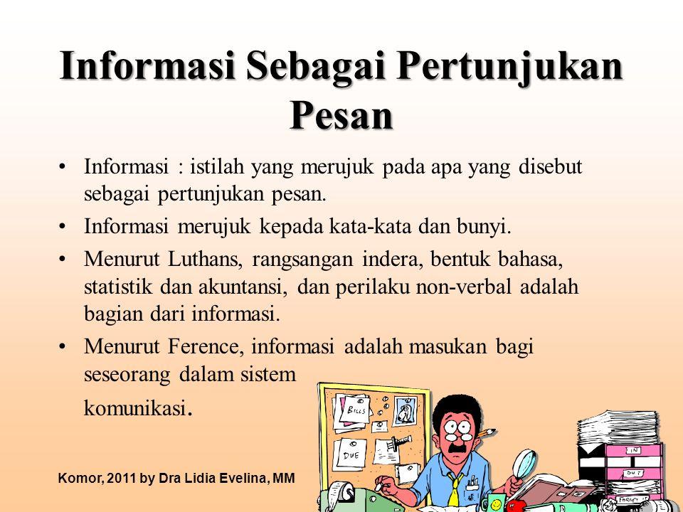 Informasi Sebagai Pertunjukan Pesan Informasi : istilah yang merujuk pada apa yang disebut sebagai pertunjukan pesan. Informasi merujuk kepada kata-ka
