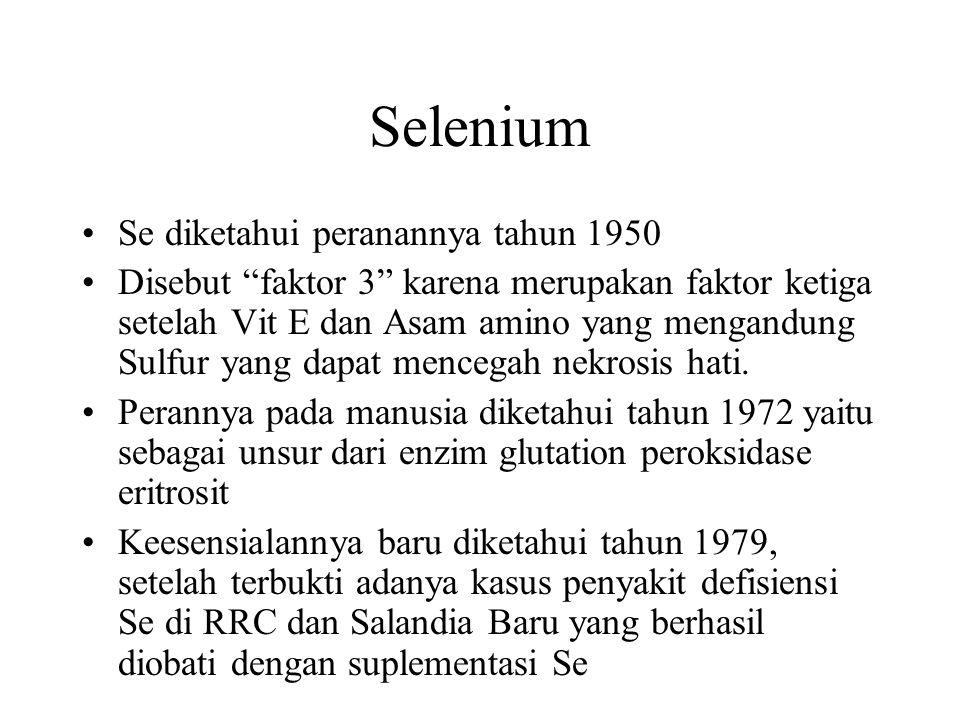 "Selenium Se diketahui peranannya tahun 1950 Disebut ""faktor 3"" karena merupakan faktor ketiga setelah Vit E dan Asam amino yang mengandung Sulfur yang"