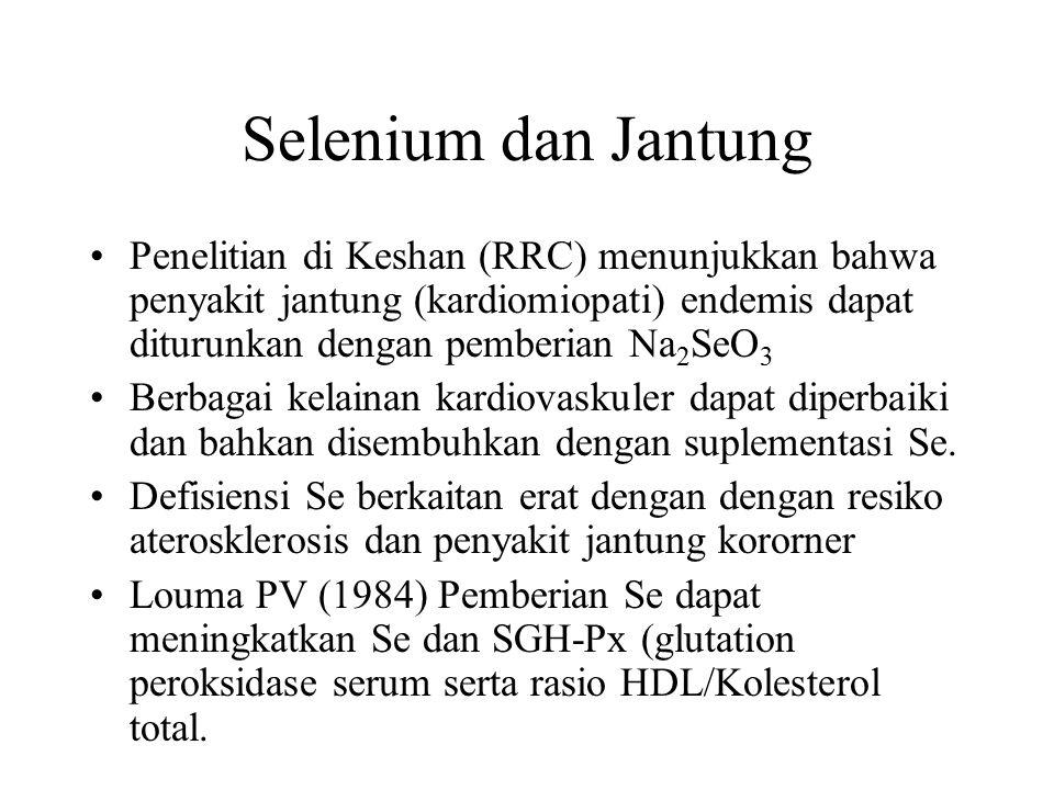 Selenium dan Jantung Penelitian di Keshan (RRC) menunjukkan bahwa penyakit jantung (kardiomiopati) endemis dapat diturunkan dengan pemberian Na 2 SeO