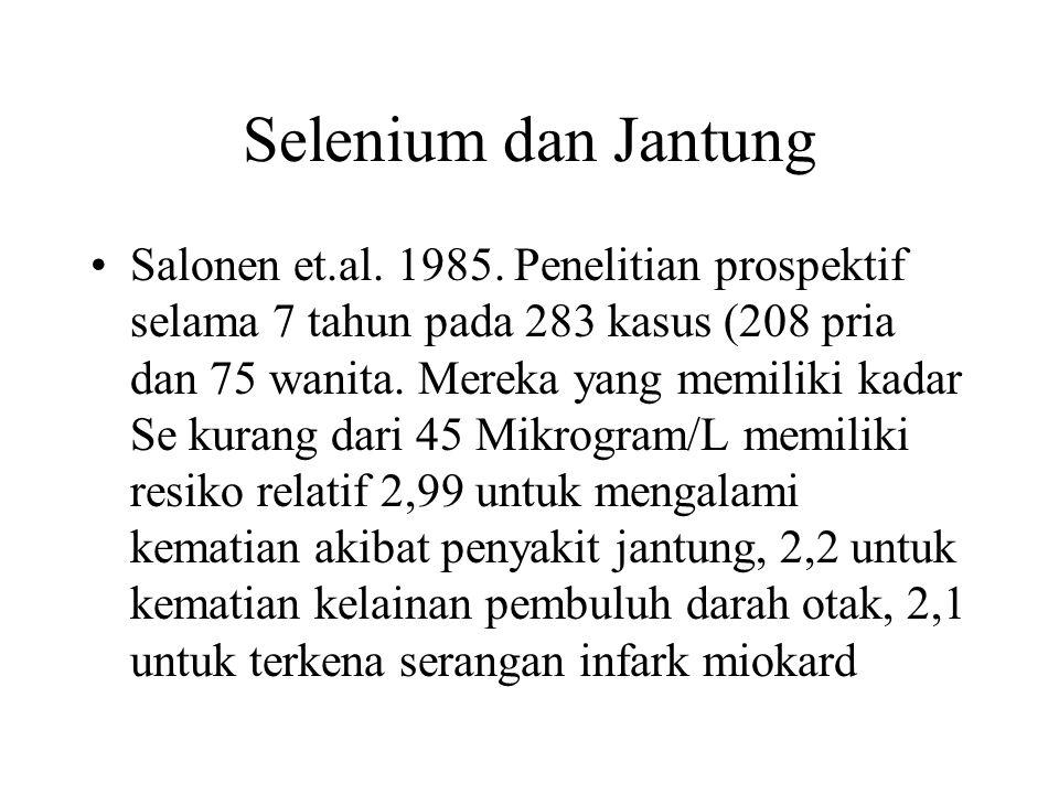 Selenium dan Jantung Salonen et.al. 1985. Penelitian prospektif selama 7 tahun pada 283 kasus (208 pria dan 75 wanita. Mereka yang memiliki kadar Se k