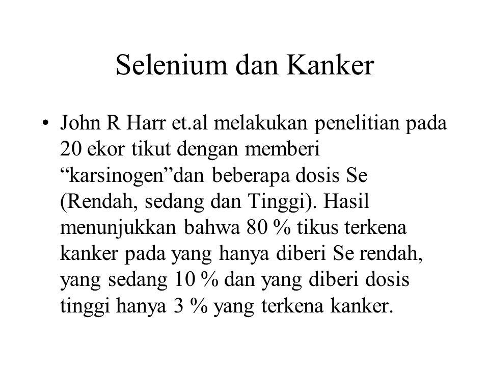 """Selenium dan Kanker John R Harr et.al melakukan penelitian pada 20 ekor tikut dengan memberi """"karsinogen""""dan beberapa dosis Se (Rendah, sedang dan Tin"""