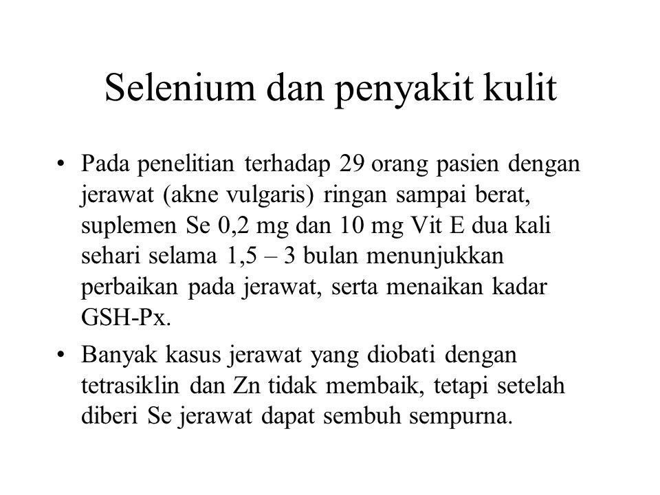 Selenium dan penyakit kulit Pada penelitian terhadap 29 orang pasien dengan jerawat (akne vulgaris) ringan sampai berat, suplemen Se 0,2 mg dan 10 mg