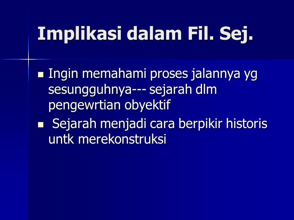 implikasi Sejarah sbg totalitas Sejarah sbg totalitas Sejarah sbag kisah/rekaman --- sejarah hasil rekonstruksi Sejarah sbag kisah/rekaman --- sejarah
