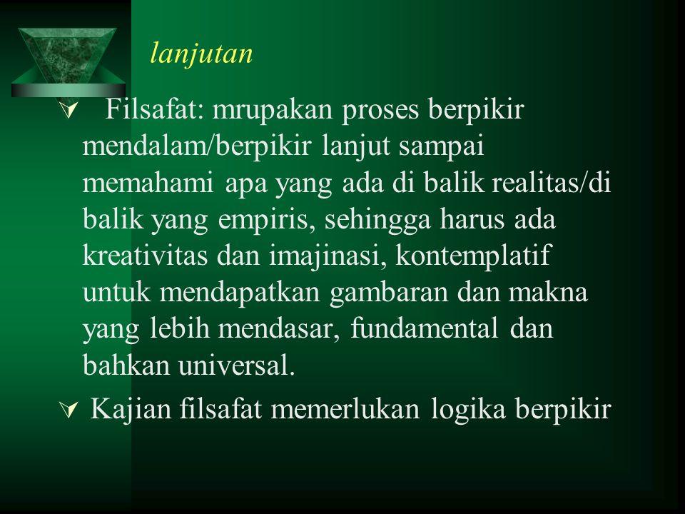 FILSAFAT  Falsafah (Arab), philosophi (Belanda), philosophia (Yunani)----- Cinta kebijaksaan  Merupakan studi tentang fenomena kehidupan dan pemikir