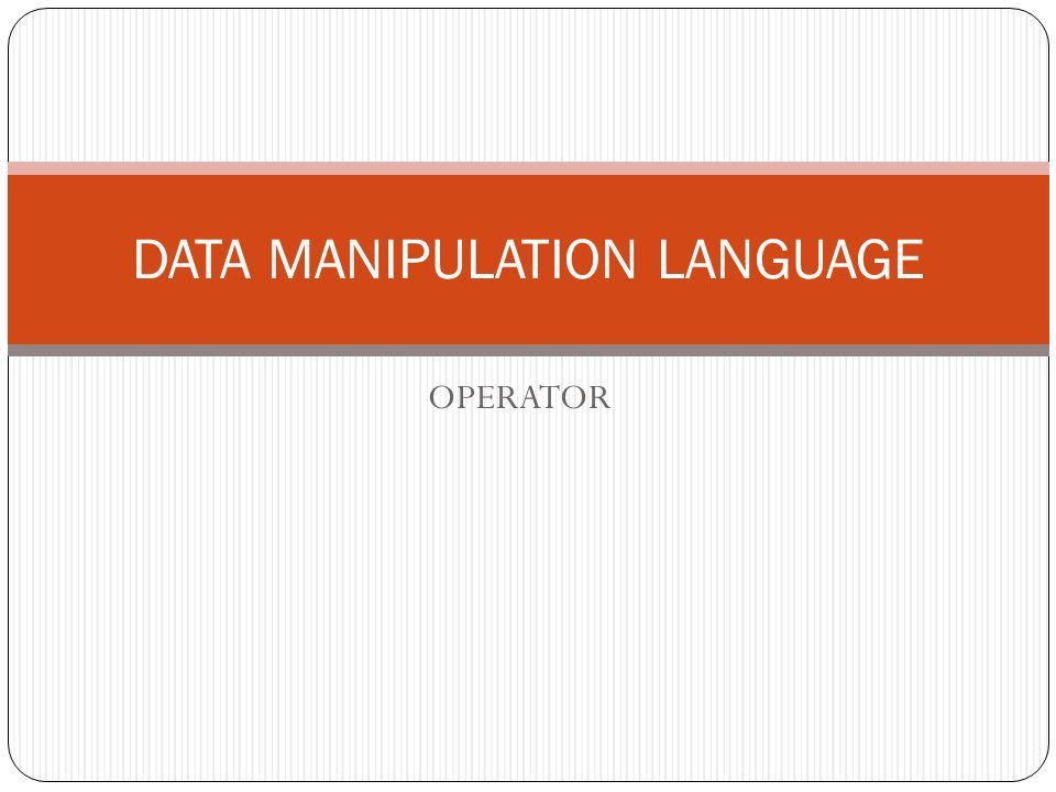 OPERATOR DATA MANIPULATION LANGUAGE