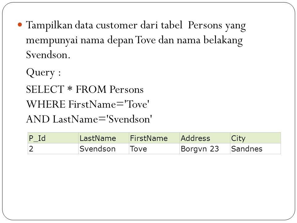 Tampilkan data customer dari tabel Persons yang mempunyai nama depan Tove dan nama belakang Svendson.