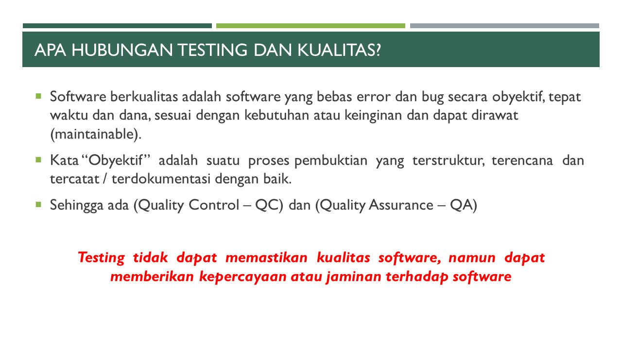 FAKTOR-FAKTOR KOMPONEN U/ PENGUKURAN KUALITAS  Fungsionalitas (Kualitas Luar)  Kebenaran (Correctness)  Reliabilitas (Reliability)  Kegunaan (Usability)  Integritas (Integrity)  Rekayasa (Kualitas Dalam)  Efisiensi (Efficiency)  Testabilitas (Testability)  Dokumentasi (Documentation)  Struktur (Structure)  Adaptabilitas (Kualitas ke Depan)  Fleksibilitas (Flexibility)  Reusabilitas (Reusability)  Maintainabilitas (Maintainability)