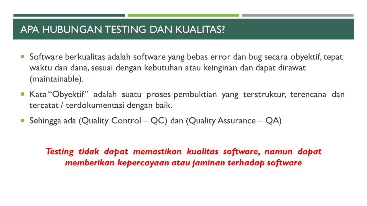 APA HUBUNGAN TESTING DAN KUALITAS?  Software berkualitas adalah software yang bebas error dan bug secara obyektif, tepat waktu dan dana, sesuai denga