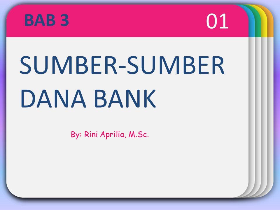 WINTER Template SUMBER-SUMBER DANA BANK 01 BAB 3 By: Rini Aprilia, M.Sc.