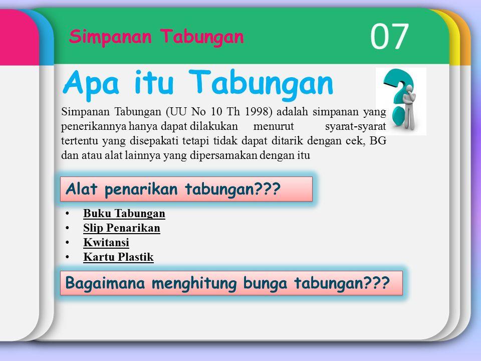 07 Simpanan Tabungan Apa itu Tabungan Alat penarikan tabungan??? Simpanan Tabungan (UU No 10 Th 1998) adalah simpanan yang penerikannya hanya dapat di