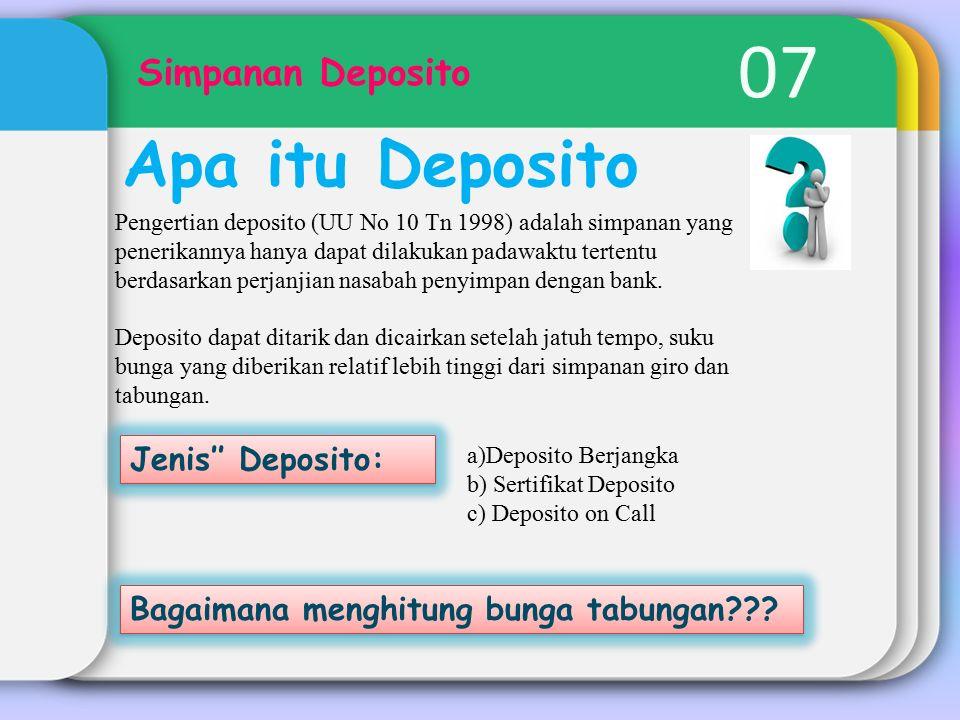 07 Simpanan Deposito Apa itu Deposito Jenis'' Deposito: Bagaimana menghitung bunga tabungan??? Pengertian deposito (UU No 10 Tn 1998) adalah simpanan