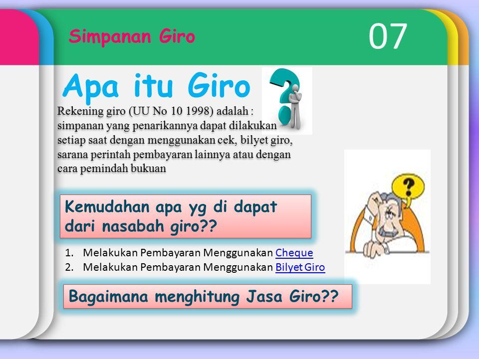 07 Simpanan Giro Apa itu Giro Rekening giro (UU No 10 1998) adalah : simpanan yang penarikannya dapat dilakukan setiap saat dengan menggunakan cek, bi