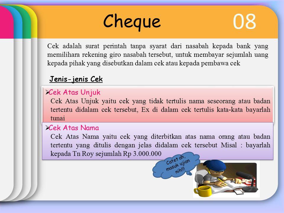 08 Cheque Cek adalah surat perintah tanpa syarat dari nasabah kepada bank yang memilihara rekening giro nasabah tersebut, untuk membayar sejumlah uang