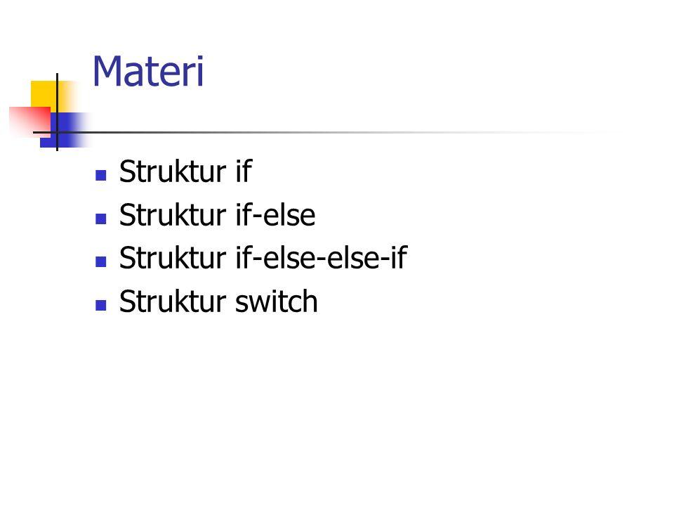 Materi Struktur if Struktur if-else Struktur if-else-else-if Struktur switch