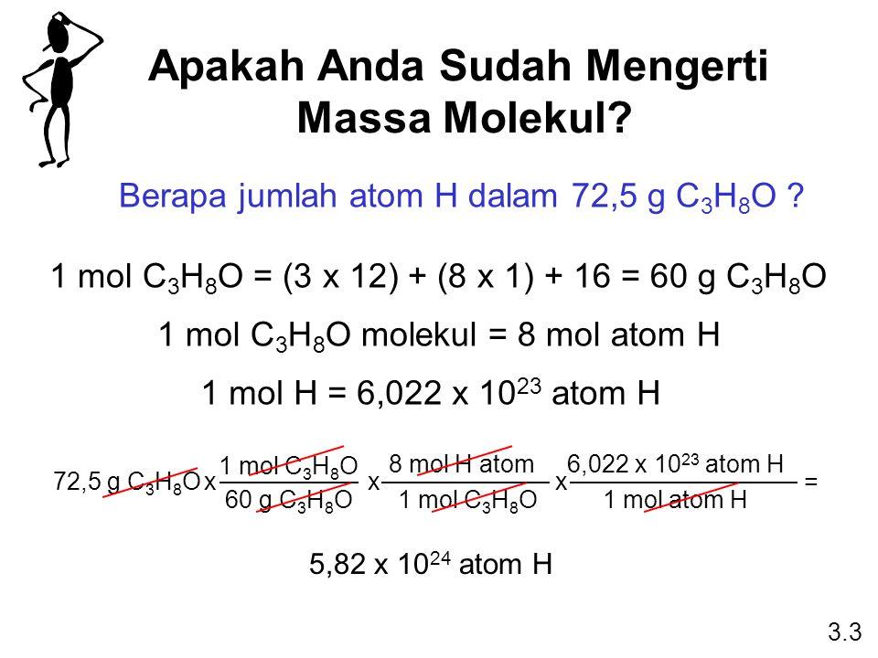 Apakah Anda Sudah Mengerti Massa Molekul? Berapa jumlah atom H dalam 72,5 g C 3 H 8 O ? 1 mol C 3 H 8 O = (3 x 12) + (8 x 1) + 16 = 60 g C 3 H 8 O 1 m