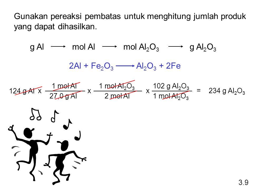 Gunakan pereaksi pembatas untuk menghitung jumlah produk yang dapat dihasilkan. g Almol Almol Al 2 O 3 g Al 2 O 3 124 g Al 1 mol Al 27,0 g Al x 1 mol