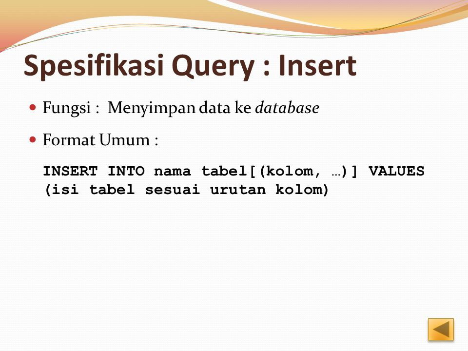 Spesifikasi Query : Insert Fungsi : Menyimpan data ke database Format Umum : INSERT INTO nama tabel[(kolom, …)] VALUES (isi tabel sesuai urutan kolom)