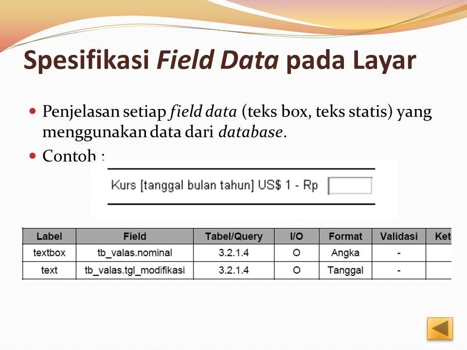 Spesifikasi Field Data pada Layar Penjelasan setiap field data (teks box, teks statis) yang menggunakan data dari database. Contoh :