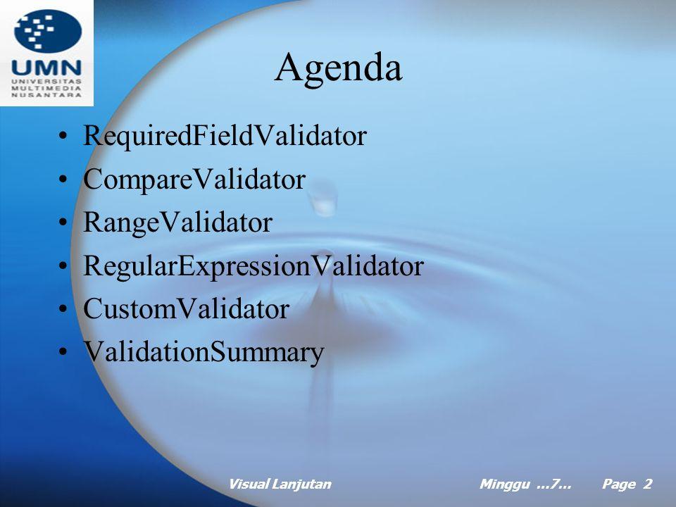 Visual LanjutanMinggu …7… Page 1 MINGGU Ke Tujuh Pemrograman Visual 2 Pokok Bahasan: Validasi Data Tujuan Instruksional Khusus: Mahasiswa akan dapat menjelaskan dan mengaplikasikan Tipe-tipe validasi dari ASP.NET Referensi:  Belajar sendiri ASP.NET Joe Martin, Brett Tomson, Hal 133  Membangun aplikasi Berbasis Web Dengan ASP.NET 2.0
