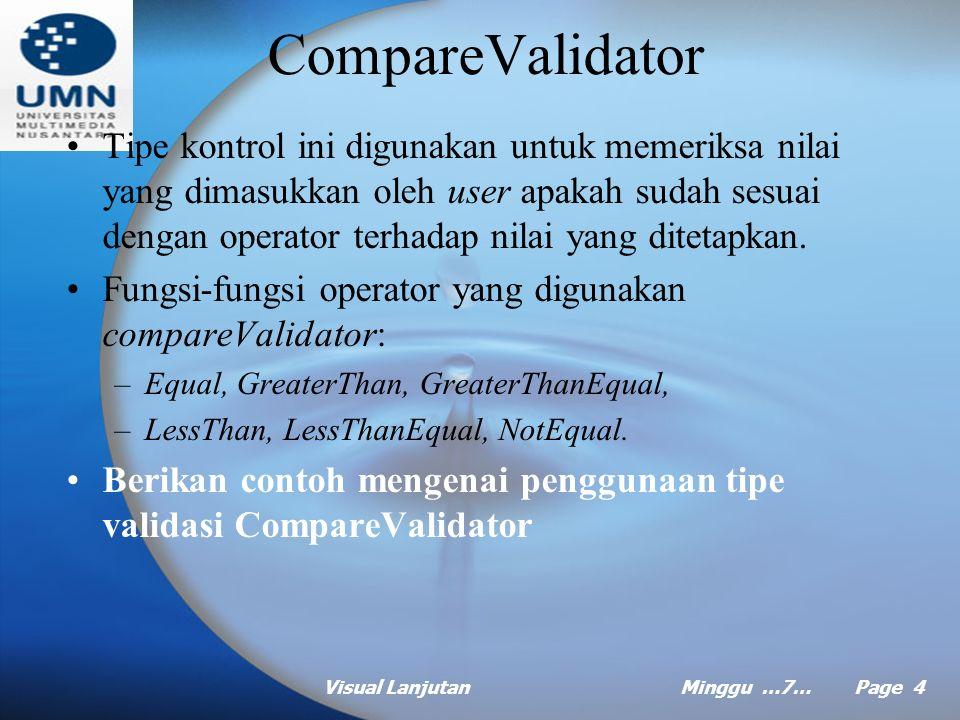 Visual LanjutanMinggu …7… Page 3 RequiredFieldValidator Tipe kontrol ini digunakan untuk memeriksa bila value sudah diisi kedalam sebuah kontrol, misalnya textbox.