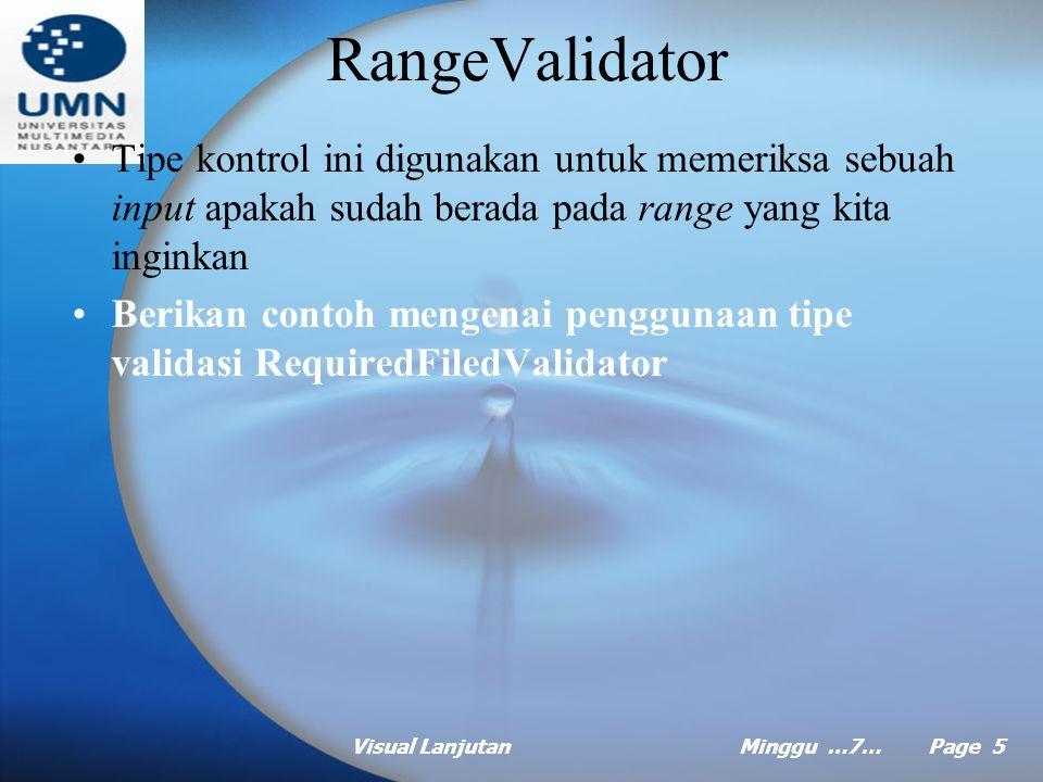 Visual LanjutanMinggu …7… Page 4 CompareValidator Tipe kontrol ini digunakan untuk memeriksa nilai yang dimasukkan oleh user apakah sudah sesuai dengan operator terhadap nilai yang ditetapkan.