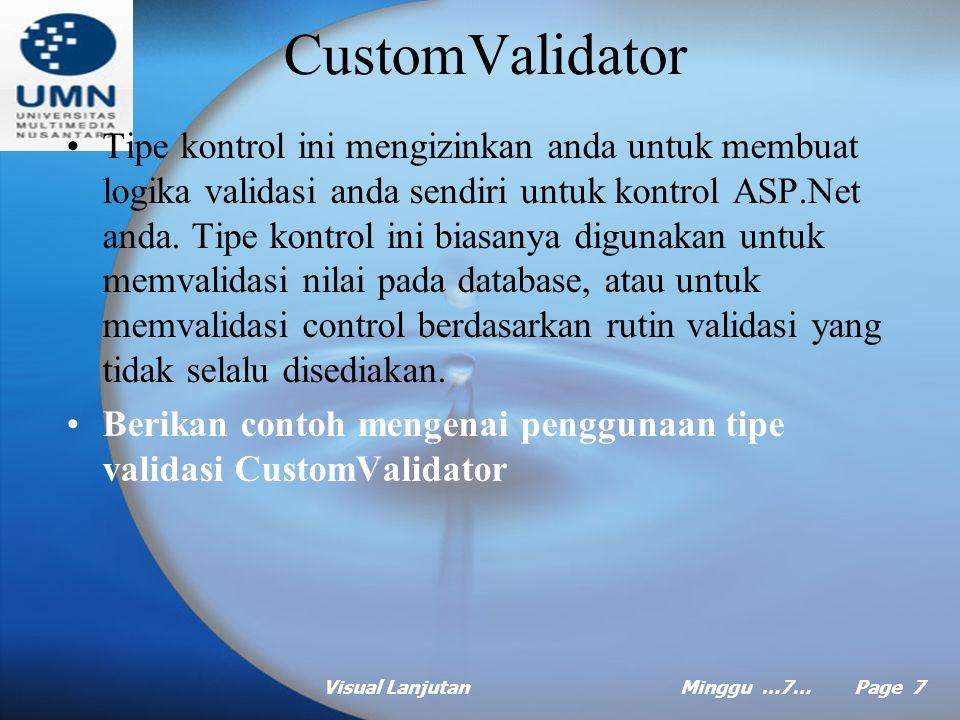 Visual LanjutanMinggu …7… Page 6 RegularExpressionValidator Tipe kontrol ini digunakan untuk memeriksa apakah user memasukkan nilai sesuai pola yang ditentukan pada ValidationExpression.