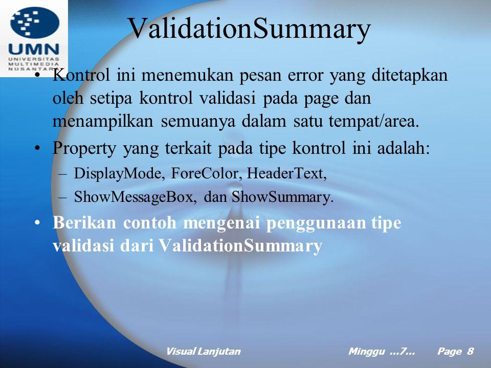 Visual LanjutanMinggu …7… Page 7 CustomValidator Tipe kontrol ini mengizinkan anda untuk membuat logika validasi anda sendiri untuk kontrol ASP.Net anda.