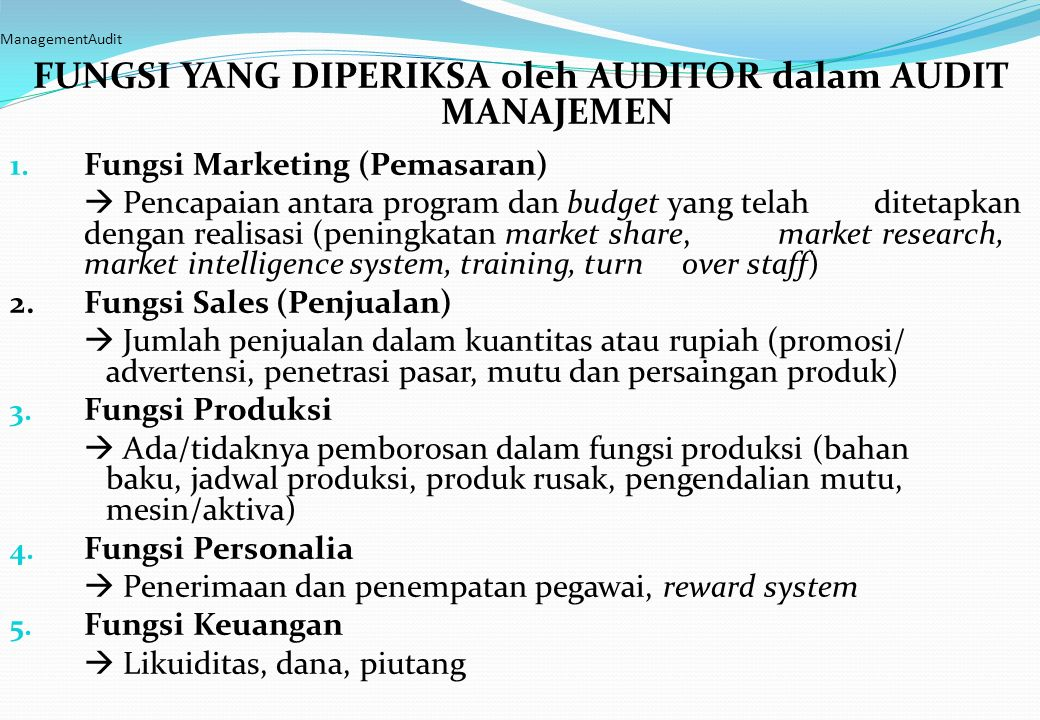 ManagementAudit FUNGSI YANG DIPERIKSA oleh AUDITOR dalam AUDIT MANAJEMEN 1. Fungsi Marketing (Pemasaran)  Pencapaian antara program dan budget yang t