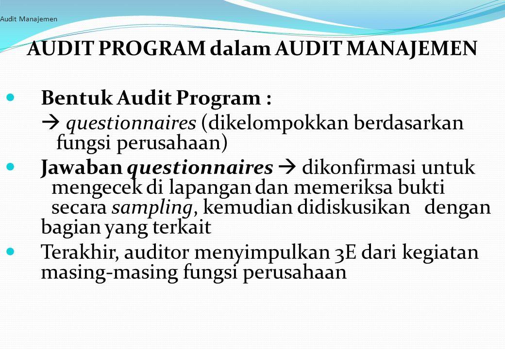 Audit Manajemen AUDIT PROGRAM dalam AUDIT MANAJEMEN Bentuk Audit Program :  questionnaires (dikelompokkan berdasarkan fungsi perusahaan) Jawaban ques