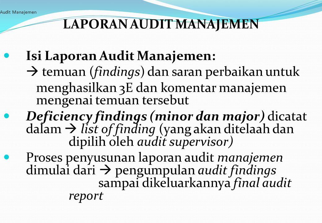 Audit Manajemen LAPORAN AUDIT MANAJEMEN Isi Laporan Audit Manajemen:  temuan (findings) dan saran perbaikan untuk menghasilkan 3E dan komentar manaje