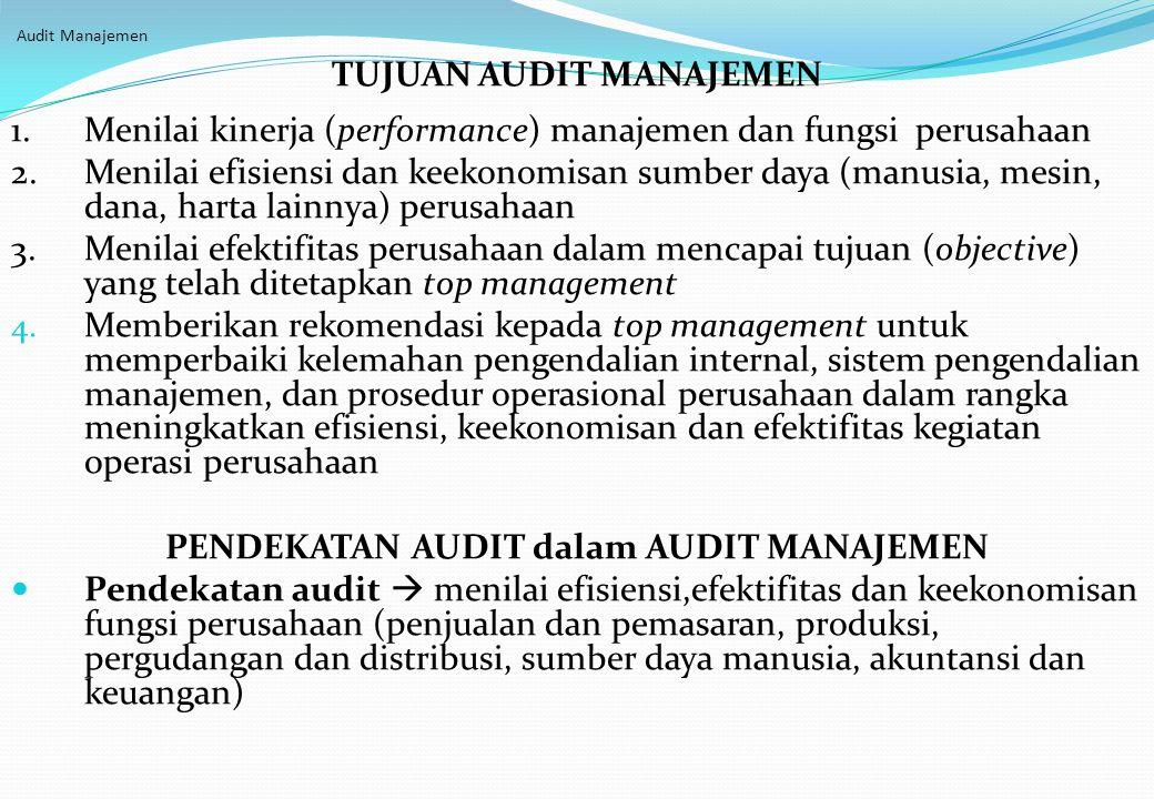 Audit Manajemen TUJUAN AUDIT MANAJEMEN 1. Menilai kinerja (performance) manajemen dan fungsi perusahaan 2. Menilai efisiensi dan keekonomisan sumber d