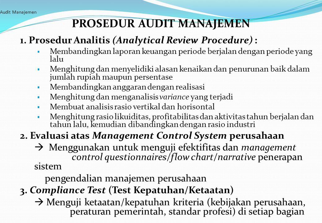 Audit Manajemen PROSEDUR AUDIT MANAJEMEN 1. Prosedur Analitis (Analytical Review Procedure) :  Membandingkan laporan keuangan periode berjalan dengan