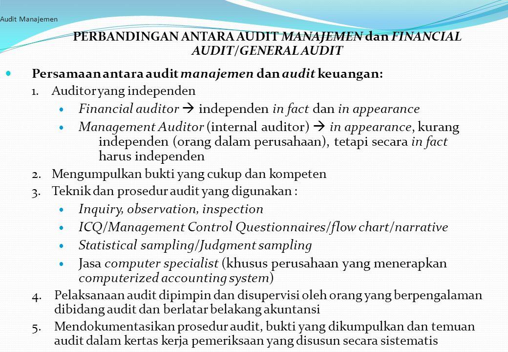 Audit Manajemen PERBANDINGAN ANTARA AUDIT MANAJEMEN dan FINANCIAL AUDIT/GENERAL AUDIT Persamaan antara audit manajemen dan audit keuangan: 1. Auditor