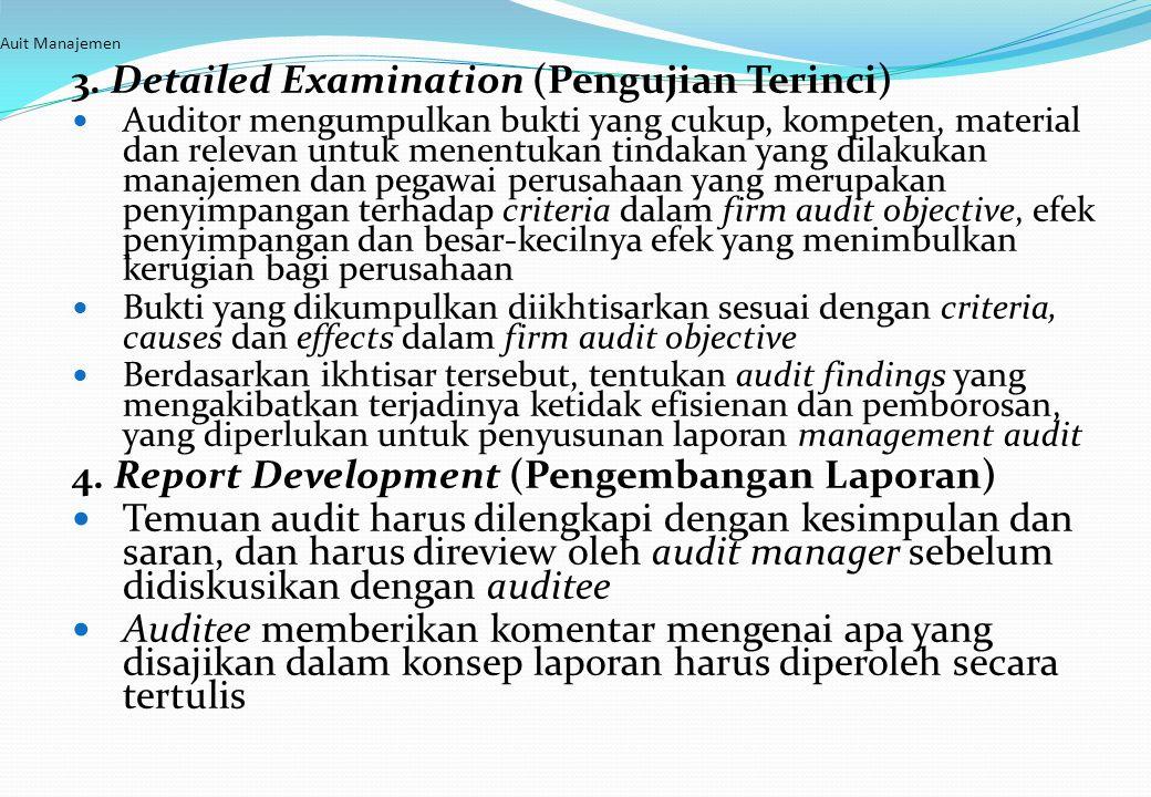 Auit Manajemen 3. Detailed Examination (Pengujian Terinci) Auditor mengumpulkan bukti yang cukup, kompeten, material dan relevan untuk menentukan tind
