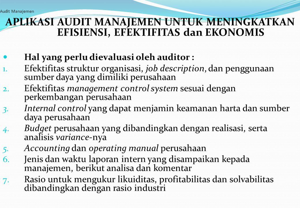 Audit Manajemen APLIKASI AUDIT MANAJEMEN UNTUK MENINGKATKAN EFISIENSI, EFEKTIFITAS dan EKONOMIS Hal yang perlu dievaluasi oleh auditor : 1. Efektifita