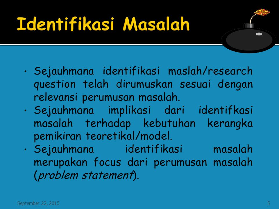 Sejauhmana identifikasi maslah/research question telah dirumuskan sesuai dengan relevansi perumusan masalah.