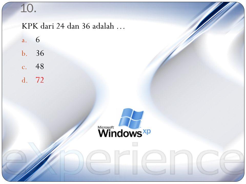 9. FPB dari 24 dan 36 adalah … a. 6 b. 8 c. 12 d. 72