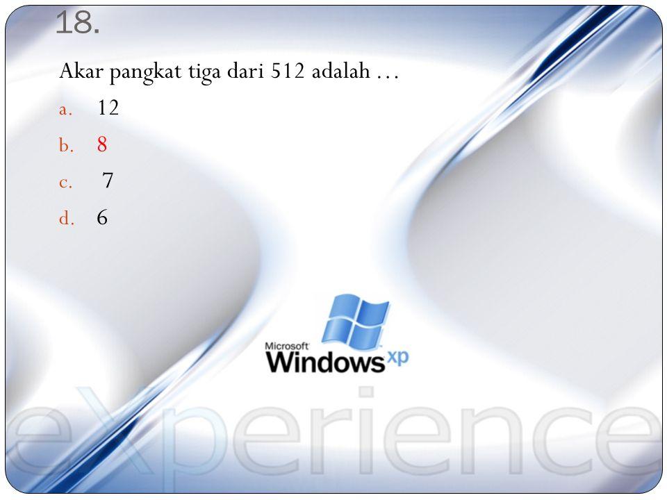 17. Dibawah ini yang bukan bilangan kubik adalah … a. 27 b. 125 c. 216 d. 612