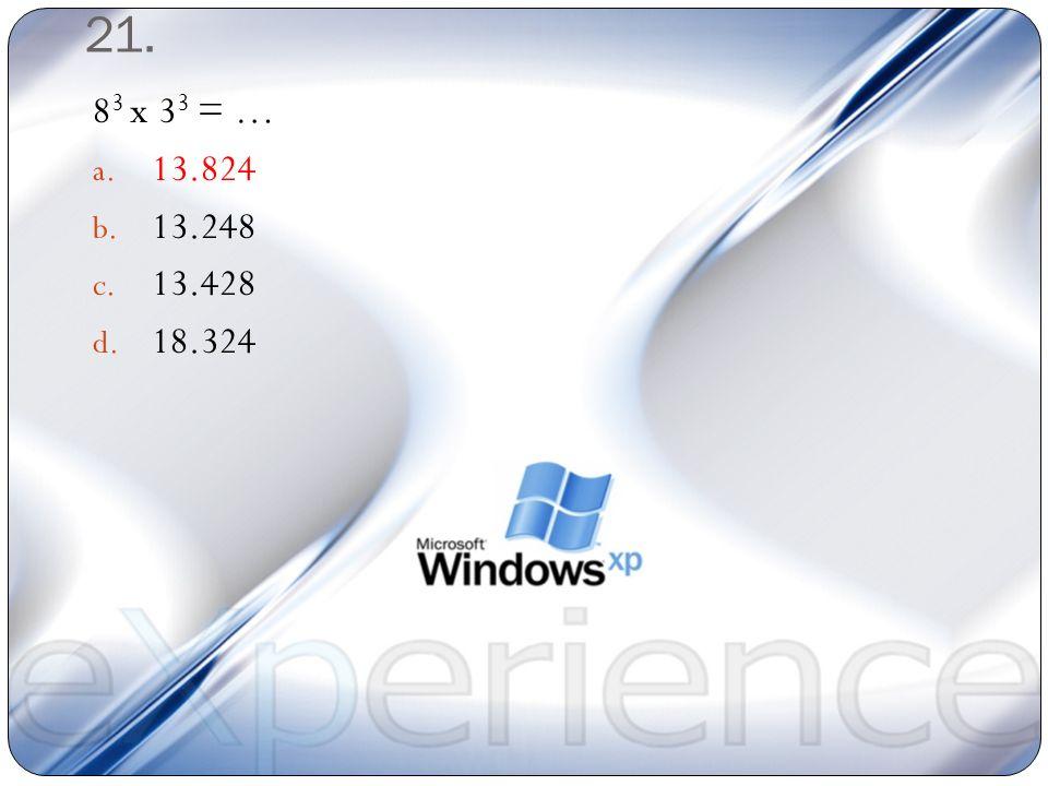 20. 8 3 : 2 = … a. 256 b. 156 c. 265 d. 165