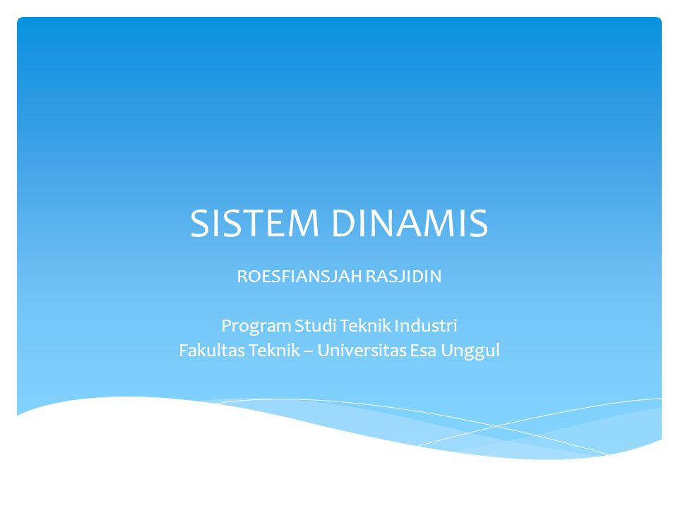 SISTEM DINAMIS ROESFIANSJAH RASJIDIN Program Studi Teknik Industri Fakultas Teknik – Universitas Esa Unggul