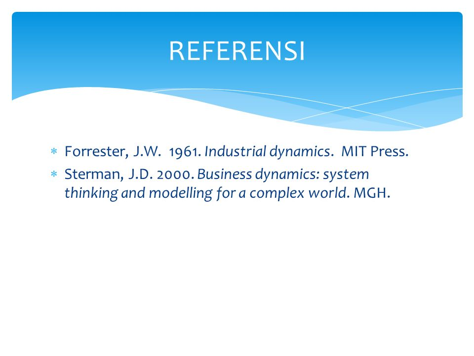  Forrester, J.W. 1961. Industrial dynamics. MIT Press.  Sterman, J.D. 2000. Business dynamics: system thinking and modelling for a complex world. MG