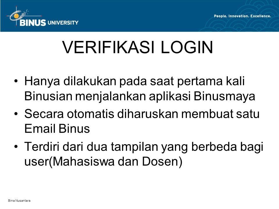 VERIFIKASI LOGIN Hanya dilakukan pada saat pertama kali Binusian menjalankan aplikasi Binusmaya Secara otomatis diharuskan membuat satu Email Binus Te