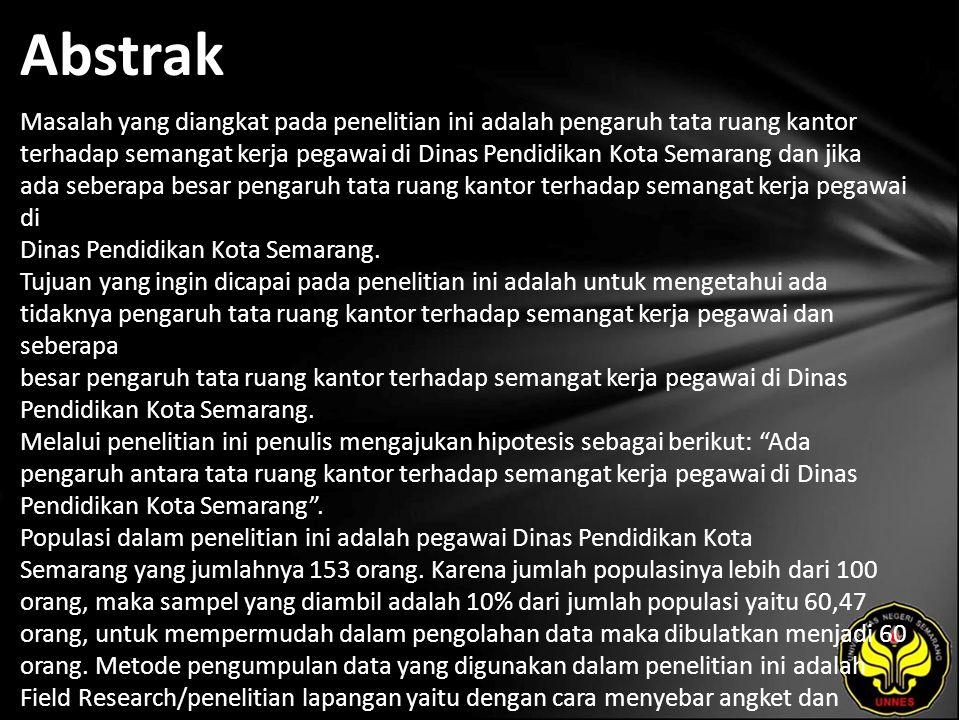 Abstrak Masalah yang diangkat pada penelitian ini adalah pengaruh tata ruang kantor terhadap semangat kerja pegawai di Dinas Pendidikan Kota Semarang dan jika ada seberapa besar pengaruh tata ruang kantor terhadap semangat kerja pegawai di Dinas Pendidikan Kota Semarang.