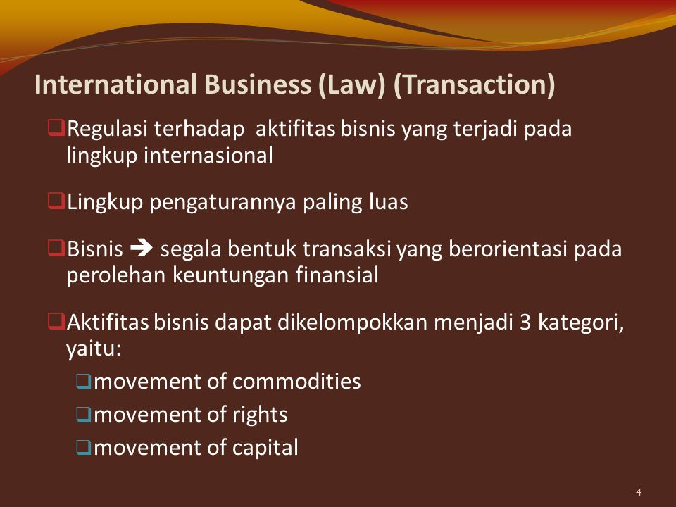 DEFINISI, PERISTILAHAN, DAN MAKNA  International Business (Law) (Transaction):  International Trade (Law):  Export Import 3