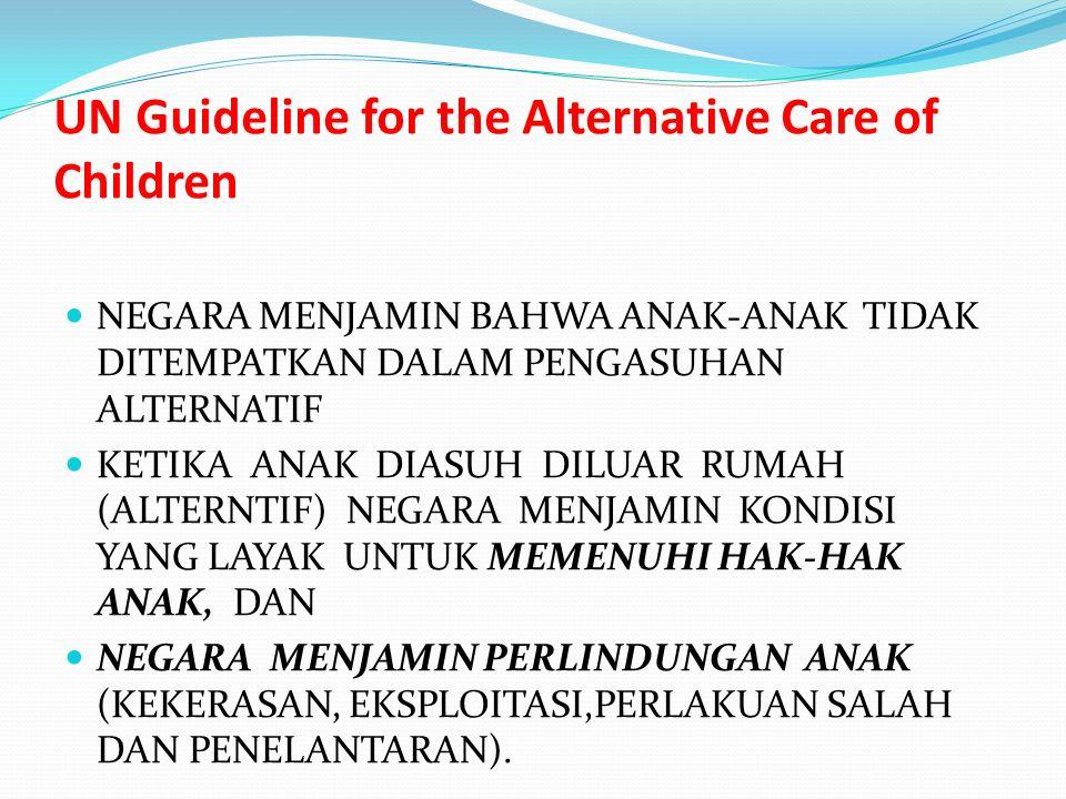 UN Guideline for the Alternative Care of Children NEGARA MENJAMIN BAHWA ANAK-ANAK TIDAK DITEMPATKAN DALAM PENGASUHAN ALTERNATIF KETIKA ANAK DIASUH DIL