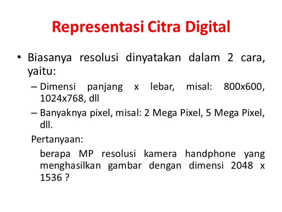 Representasi Citra Digital Biasanya resolusi dinyatakan dalam 2 cara, yaitu: – Dimensi panjang x lebar, misal: 800x600, 1024x768, dll – Banyaknya pixe