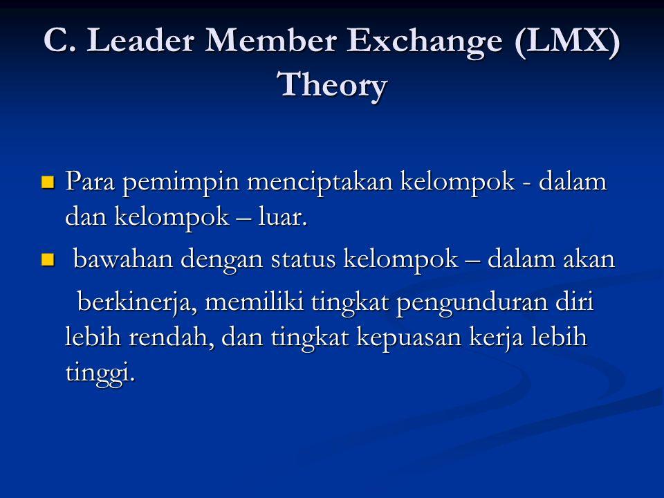 C. Leader Member Exchange (LMX) Theory Para pemimpin menciptakan kelompok - dalam dan kelompok – luar. Para pemimpin menciptakan kelompok - dalam dan