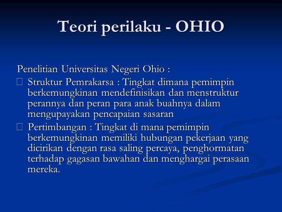 Teori perilaku - OHIO Penelitian Universitas Negeri Ohio : ‰ Struktur Pemrakarsa : Tingkat dimana pemimpin berkemungkinan mendefinisikan dan menstrukt