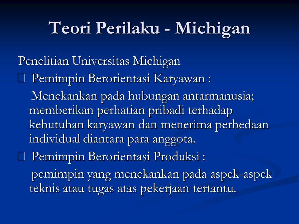 Teori Perilaku - Michigan Penelitian Universitas Michigan ‰ Pemimpin Berorientasi Karyawan : Menekankan pada hubungan antarmanusia; memberikan perhati